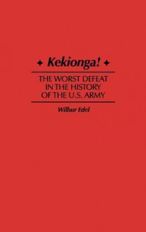 Kekionga!: The Worst Defeat in the History of the U.S. Army - Wilbur Edel