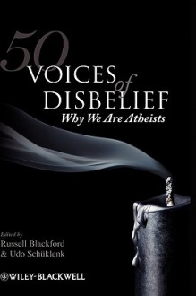 50 Voices of Disbelief: Why We Are Atheists - Russell Blackford, Udo Schüklenk