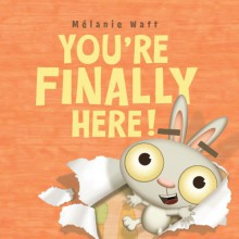 You're Finally Here! - Mélanie Watt