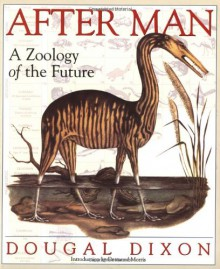 After Man: A Zoology of the Future - Dougal Dixon