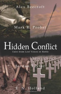 Hidden Conflict: Tales from Lost Voices in Battle - Alex Beecroft, Mark R. Probst, E.N. Holland, Jordan Taylor