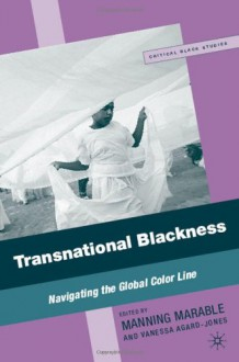 Transnational Blackness: Navigating the Global Color Line - Manning Marable, Vanessa Agard-Jones