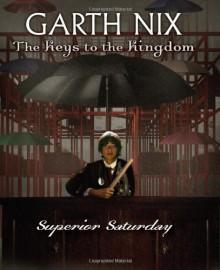 The Keys to the Kingdom #6: Superior Saturday - Garth Nix