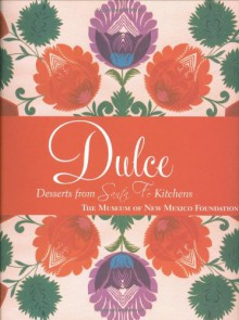 Dulcé: Deserts from Santa Fe Kitchens - Museum of New Mexico Foundation