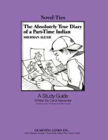 The Absolutely True Diary of a Part-Time Indian (Novel-Ties Teachers Study Guide) - Sherman Alexie