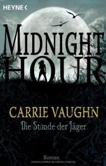Die Stunde der Jäger (Midnight Hour Band 3) - Carrie Vaughn, Ute Brammertz