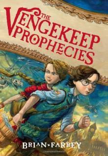 The Vengekeep Prophecies - Brian Farrey, Brett Helquist