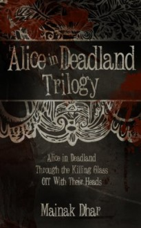 Alice in Deadland: The Complete Trilogy - Mainak Dhar