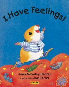I Have Feelings! - Jana Novotny Hunter