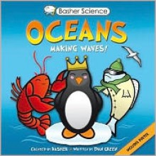 Oceans: Making Waves! (Basher Science) - Simon Basher, Dan Green