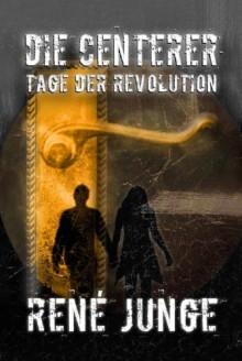 Die Centerer - Tage der Revolution - Ein Urban Fantasy Roman (German Edition) - René Junge