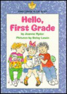 Hello, First Grade - Joanne Ryder
