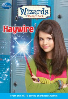 Wizards of Waverly Place #2: Haywire - Beth Beechwood