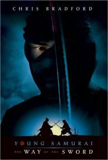 The Way of the Sword (Young Samurai Series #2) - Chris Bradford