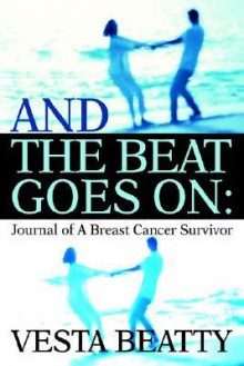 And the Beat Goes on: Journal of a Breast Cancer Survivor - Vesta L. Beatty