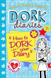 How to Dork Your Diary (Dork Diaries) - Rachel Renée Russell