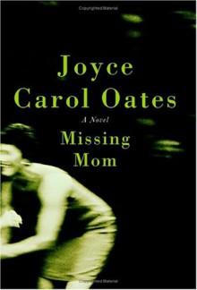 Missing Mom - Joyce Carol Oates