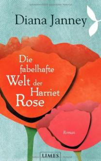 Die Fabelhafte Welt Der Harriet Rose Roman - Diana Janney, Bernhard Kempen