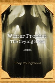 WINTER PROPHET: A NOVEL - Shay Youngblood