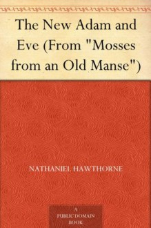 "The New Adam and Eve (From ""Mosses from an Old Manse"") - Nathaniel Hawthorne"