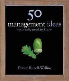 50 Management Ideas You Really Need To Know - Edward Russell-Walling