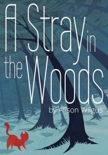 A Stray in the Woods - Alison Wilgus