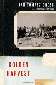 Golden Harvest - Jan Tomasz Gross, Irena Grudzińska-Gross