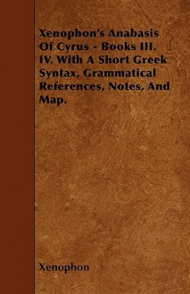 Anabasis of Cyrus, Books 3-4 with a Short Greek Syntax, Grammatical References, Notes & Map - Xenophon
