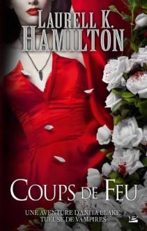 Coups de feu (Anita Blake, Vampire Hunter, #19) - Laurell K. Hamilton