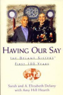Having Our Say - The Delany Sisters' First 100 Years - Amy Hill Sarah and A. Elizabeth with Hearth Delany