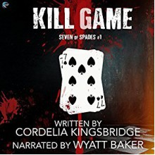 Kill Game - Cordelia Kingsbridge,Wyatt Baker