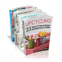 Upcycling Crafts Boxset Vol 1: The Top 4 Best Selling Upcycling Books With 197 Crafts! - Kitty Moore