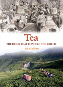 Tea: The Drink That Changed the World - John Griffiths