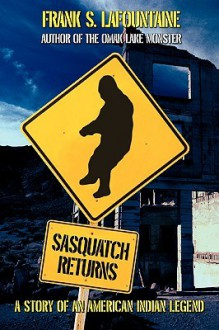 Sasquatch Returns: A Story of an American Indian Legend - Frank S LaFountaine