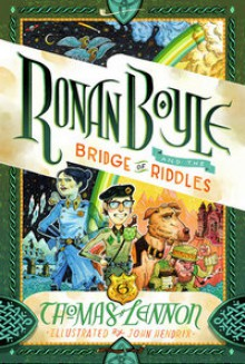 Ronan Boyle and the Bridge of Riddles (Ronan Boyle #1) - John Hendrix,Thomas Lennon