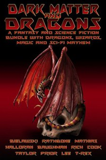 Dark Matter & Dragons: A Fantasy and Science Fiction Bundle with Dragons and Elves, Wizards, and Magic. - T-Rex Studios, Scott E Baughman, Morgen Rich, Tom Bielawski, M.R. Mathias, Brian Rathbone