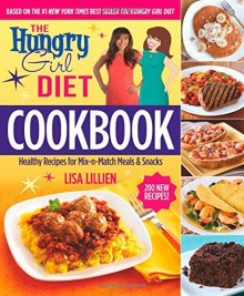 The Hungry Girl Diet Cookbook: Healthy Recipes for Mix-n-Match Meals & Snacks - Lisa Lillien