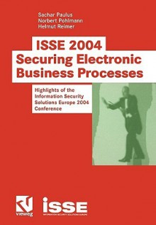 ISSE 2004 Securing Electronic Business Processes: Highlights of the Information Security Solutions Europe 2004 Conference - Sacher Paulus, Norbert Pohlmann, Helmut Reimer