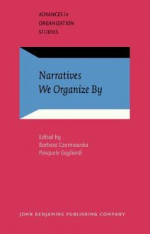 Narratives We Organize By. - Barbara Czarniawska, Pasquale Gagliardi