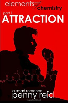 Attraction: Elements of Chemistry (Hypothesis) (Volume 1) - Penny Reid