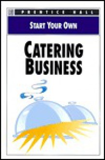 Start Your Own Catering Busines - Prentice Hall
