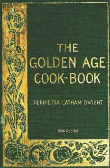The Golden Age Cookbook - 1898 Reprint - Henrietta Latham Dwight