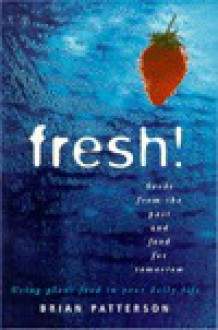 Fresh!: Seeds from the Past and Food for Tomorrow - Brian Patterson