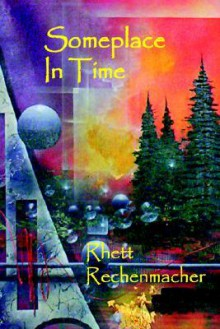 Someplace in Time - Rhett Rechenmacher