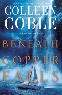 Beneath Copper Falls (Rock Harbor Series) - Colleen Coble