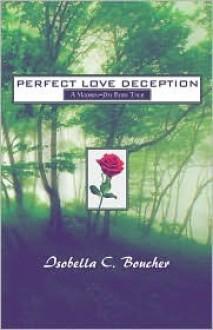 Perfect Love Deception: A Modern-Day Fairy Tale - Isobella C. Boucher