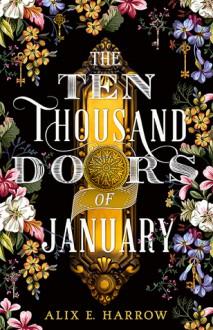 The Ten Thousand Doors of January - Alix E. Harrow