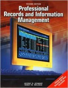 Professional Records and Information Management Student Edition [With CDROM] - Jeffrey R. Stewart, Nancy M. Melesco