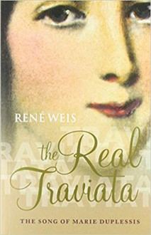 The Real Traviata: The Song of Marie Duplessis - René Weis