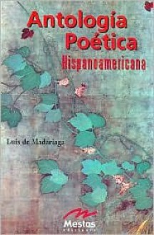 Antologia poetica hispanoamericana/ Anthology of Hispano-American Poetry - Luis De Madariaga, Luis Demadariaga